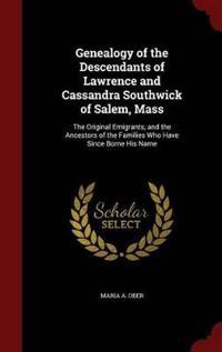 Genealogy of the Descendants of Lawrence and Cassandra Southwick of Salem, Mass