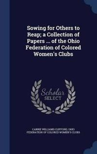 Sowing for Others to Reap; A Collection of Papers ... of the Ohio Federation of Colored Women's Clubs