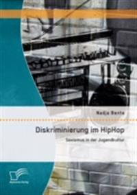Diskriminierung im HipHop: Sexismus in der Jugendkultur
