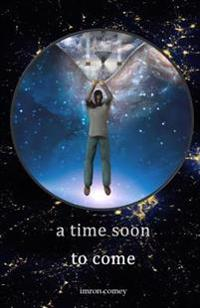 A Time Soon to Come