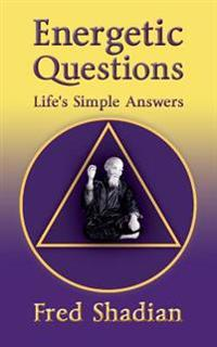 Energetic Questions: Life's Simple Answers