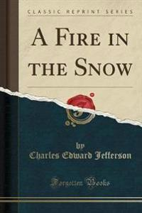 A Fire in the Snow (Classic Reprint)