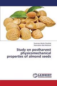 Study on Postharvest Physicomechanical Properties of Almond Seeds
