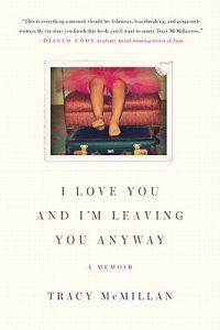 I Love You and I'm Leaving You Anyway: A Memoir