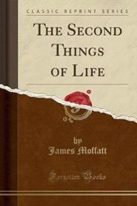 The Second Things of Life (Classic Reprint)