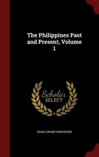 The Philippines Past and Present; Volume 1