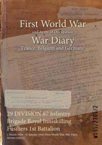 29 DIVISION 87 Infantry Brigade Royal Inniskilling Fusiliers 1st Battalion : 1 March 1916 - 31 January 1918 (First World War, War Diary, WO95/2305/2)