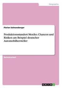 Produktionsstandort Mexiko. Chancen Und Risiken Am Beispiel Deutscher Automobilhersteller