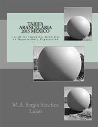 Tarifa Arancelaria 2015 Mexico: Ley de Los Impuestos Generales de Importación Y Exportación