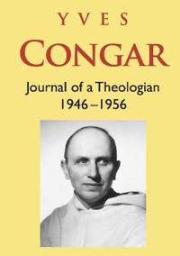 Yves Congar Journal of a Theologian (1946-1956)