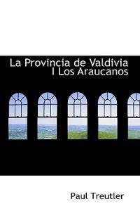 La Provincia De Valdivia I Los Araucanos