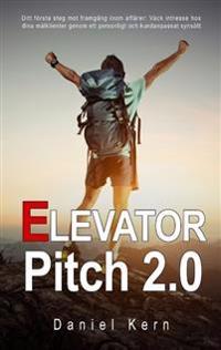 Elevator Pitch 2.0 : Ditt första steg mot framgång inom affärer: Väck intre