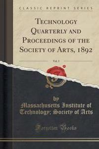 Technology Quarterly and Proceedings of the Society of Arts, 1892, Vol. 5 (Classic Reprint)