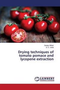 Drying Techniques of Tomato Pomace and Lycopene Extraction