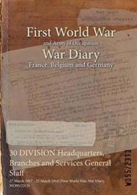 30 DIVISION Headquarters, Branches and Services General Staff : 27 March 1917 - 25 March 1918 (First World War, War Diary, WO95/2313)