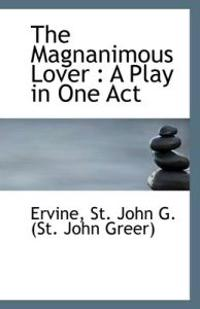 The Magnanimous Lover: A Play in One Act