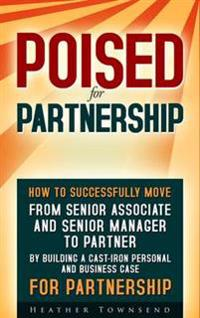 Poised for partnership - from senior associate and senior manager to partne
