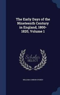 The Early Days of the Nineteenth Century in England, 1800-1820; Volume 1