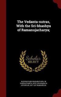 The Vedanta-Sutras, with the Sri-Bhashya of Ramanujacharya;