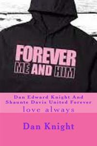 Dan Edward Knight and Shaunte Davis United Forever: Love Always
