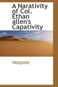 A Narativity of Col. Ethan Allen's Captivity