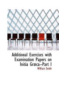 Additional Exercises With Examination Papers on Initia Graeca