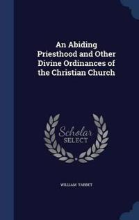 An Abiding Priesthood and Other Divine Ordinances of the Christian Church