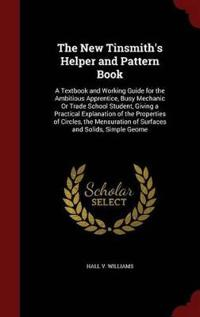 The New Tinsmith's Helper and Pattern Book