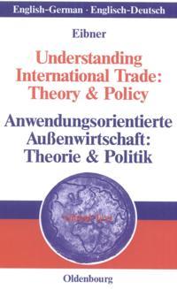 Understanding International Trade: Theory & Policy / Anwendungsorientierte Auenwirtschaft: Theorie & Politik