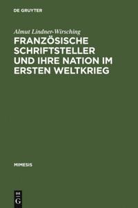 Franzosische Schriftsteller und ihre Nation im Ersten Weltkrieg