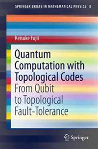 Quantum Computation with Topological Codes
