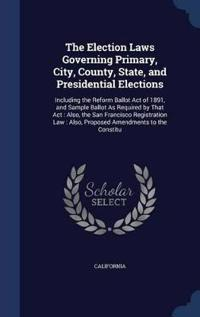 The Election Laws Governing Primary, City, County, State, and Presidential Elections