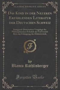 Das Kind in Der Neueren Erzahlenden Literatur Der Deutschen Schweiz