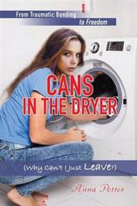 Cans in the Dryer (Why Can't I Just Leave?)