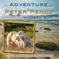 An Adventure with Peter & Penny at Hudson Bay