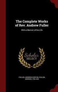 The Complete Works of REV. Andrew Fuller
