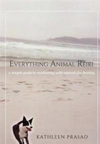 Everything Animal Reiki: A Simple Guide to Meditating with Animals for Healing