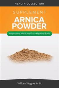 The Arnica Supplement: Alternative Medicine for a Healthy Body