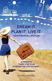 Dream It, Plan It, Live It: Your Financial Life Plan a Powerful Three-Step Plan to Design the Life You Want