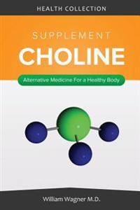 The Choline Supplement: Alternative Medicine for a Healthy Body