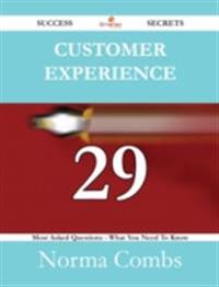 Customer Experience 29 Success Secrets - 29 Most Asked Questions On Customer Experience - What You Need To Know