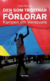 Den som tröttnar förlorar : kampen om Venezuela