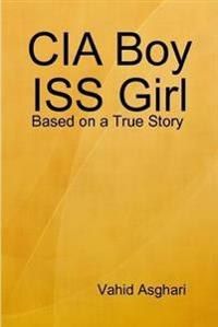 CIA Boy ISS Girl: Based on a True Story