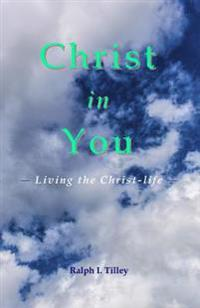 Christ in You: Living the Christ-Life