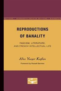 Reproductions of Banality: Fascism, Literature, and French Intellectual Life (Minnesota Archive Editions)