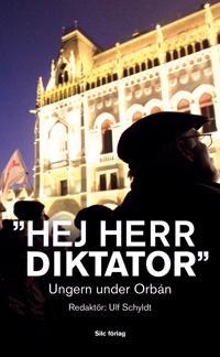 """""""Hej Herr Diktator"""" : Ungern under Orbán"""