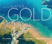 Where Water Is Gold: Life and Livelihood in Alaska's Bristol Bay
