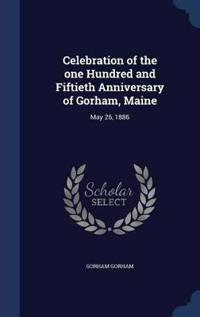 Celebration of the One Hundred and Fiftieth Anniversary of Gorham, Maine
