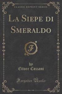 La Siepe Di Smeraldo (Classic Reprint)