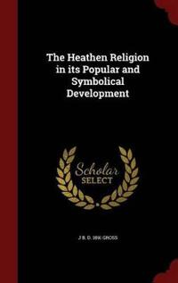 The Heathen Religion in Its Popular and Symbolical Development